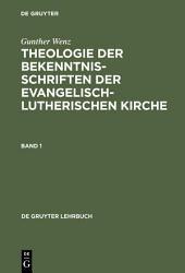 Theologie der Bekenntnisschriften der evangelisch-lutherischen Kirche: Eine historische und systematische Einführung in das Konkordienbuch