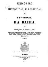 Memorias historicas, e politicas de provincia da Bahia: Volumes 1-2
