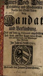 Eines wohl-edlen, gestrengen, fürsichtig- und hochweisen Rahts der Stadt Nürnberg Mandat und Verkündung des ... Fast-Buß- und Bet-Tags in der Stadt und auf dem Land des Nürnbergischen Gebiets: im Jahre Christi .... 1720