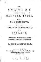 An inquiry into the manners, taste, and amusements of the two last centuries, in England