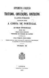 Collecção dos tratados, convenções, contratos e actos publicos celebrados entre a coroa de Portugal e as mais potencias desde 1640 até ao presente, comp., coordenados e annotados por José Ferreira Borges de Castro: Volume 10