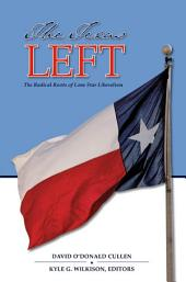 The Texas Left: The Radical Roots of Lone Star Liberalism