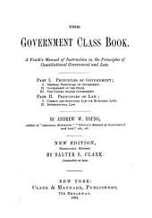The Government Class Book: A Youth's Manual of Instruction in the Principles of Constitutional Government and Law