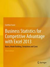 Business Statistics for Competitive Advantage with Excel 2013: Basics, Model Building, Simulation and Cases, Edition 3
