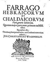 Farrago Hebraicorum Et Chaldaicorum Varii generis Libellorum: Quorum maior pars, nunc primum ex Mss. editur