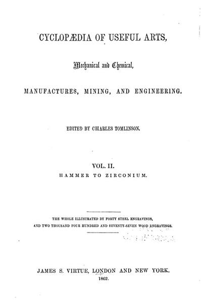 Cyclopaedia Of Useful Arts Mechanical And Chemical Manufactures Mining And Engineering Hammer To Zirconium