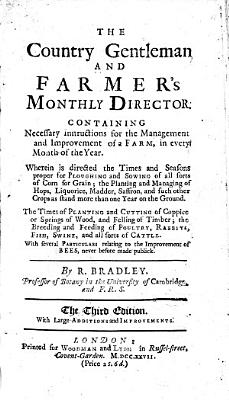 The Country Gentleman and Farmer s Monthly Director  Containing Necessary Instructions for the Management and Improvement of a Farm  in Every Month of the Year     The Third Edition  With Large Additions and Improvements