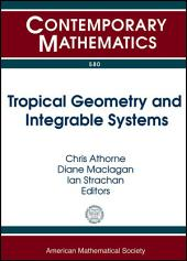 Tropical Geometry and Integrable Systems: A Conference on Tropical Geometry and Integrable Systems, July 3-8, 2011, School of Mathematics and Statistics, University of Glasgow, United Kingdom