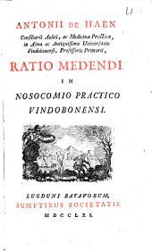 Antonii de Haen ... Ratio medendi in nosocomio practico Vindobonensi: Volume 1