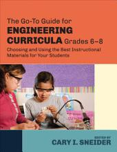 The Go-To Guide for Engineering Curricula, Grades 6-8: Choosing and Using the Best Instructional Materials for Your Students