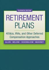 Retirement Plans: 401(k)s, IRAs and Other Deferred Compensation Approaches: Tenth Edition