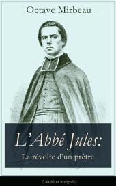 L'Abbé Jules: La révolte d'un prêtre (L'édition intégrale)