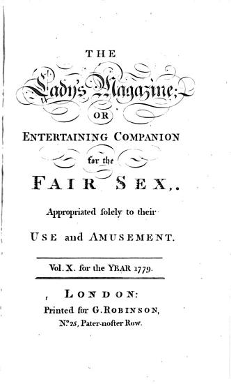 The Lady s Magazine  Or  Entertaining Companion for the Fair Sex  Appropriated Solely to Their Use and Amusement     PDF