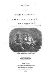 Letters in the Roman Catholic Controversy ... Second edition, revised and enlarged. [With a portrait.]