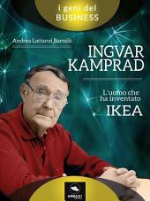 Ingvar Kamprad. L'uomo che ha inventato IKEA