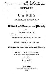 Reports of Cases Argued and Determined in the Court of Common Pleas, and Other Courts: From Michaelmas Term, 48 Geo. III. 1807, to [Hilary Term, 59 Geo. III. 1819] Both Inclusive. With Tables of the Cases and Principal Matters, Volume 8