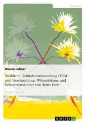 Weibliche Genitalverstümmelung (FGM) und Beschneidung: Wüstenblume und Schmerzenskinder von Waris Dirie
