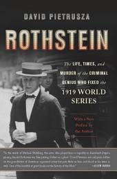 Rothstein: The Life, Times, and Murder of the Criminal Genius Who Fixed the 1919 World Series