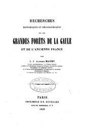 Recherches historiques et géographiques sur les grandes Foréts de la Gaule et de l'ancienne France