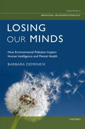 Losing Our Minds: How Environmental Pollution Impairs Human Intelligence and Mental Health