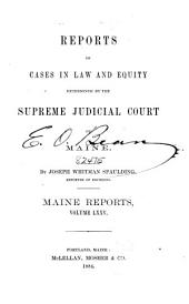 Maine Reports: Cases Argued and Determined in the Supreme Judicial Court of Maine, Volume 75