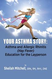 Your Asthma Story : Asthma and Allergic Rhinitis (Hay Fever) Education for the Layperson