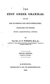 The Eton Greek grammar: tr., with additional notes, by G.N. Wright