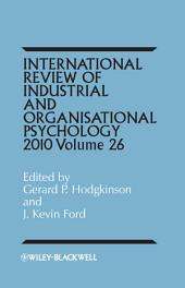 International Review of Industrial and Organizational Psychology, 2011: Volume 26