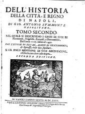 Historia Della Città E Regno Di Napoli: Nel Quale Si Descriveno I Gesti Di Suoi Re Normandi, Tedeschi, Francesi, e Durazzeschi, Dall'anno 1127. infino al 1442. ...
