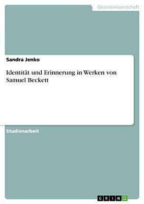 Identit  t und Erinnerung in Werken von Samuel Beckett PDF