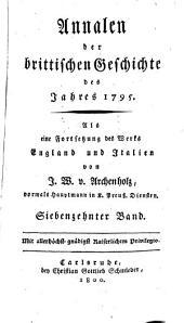 Annalen der Brittischen Geschichte des Jahrs ...: Als eine Fortsetzung des Werks England und Italien. 1795, Band 17