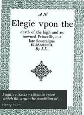 Fugitive Tracts Written in Verse which Illustrate the Condition of Religious and Political Feeling in England: And the State of Society There During Two Centuries, Volume 2