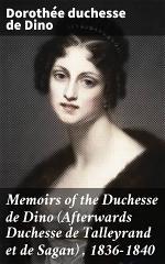Memoirs of the Duchesse de Dino (Afterwards Duchesse de Talleyrand et de Sagan) , 1836-1840