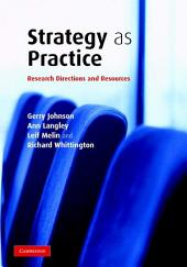 Strategy as Practice: Research Directions and Resources