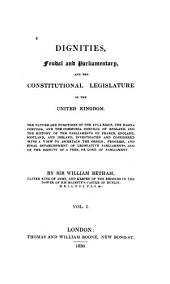 Dignities, Feudal and Parliamentary: And the Constitutional Legislature of the United Kingdom ...