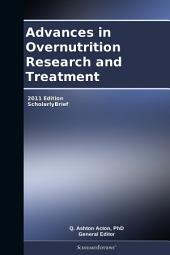 Advances in Overnutrition Research and Treatment: 2011 Edition: ScholarlyBrief