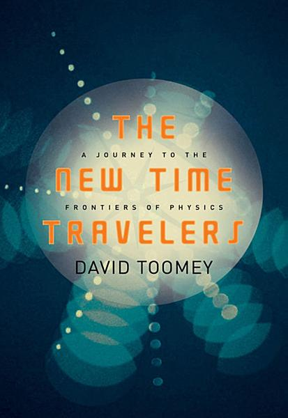 The New Time Travelers  A Journey to the Frontiers of Physics PDF