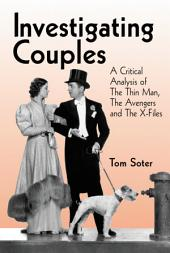 Investigating Couples: A Critical Analysis of The Thin Man, The Avengers and The X-Files