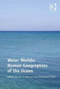 Water Worlds  Human Geographies of the Ocean Book