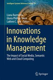 Innovations in Knowledge Management: The Impact of Social Media, Semantic Web and Cloud Computing