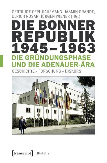 Die Bonner Republik 1945 1963   Die Gr  ndungsphase und die Adenauer   ra PDF