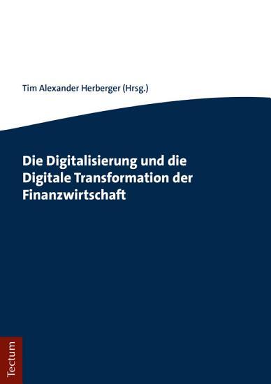 Die Digitalisierung und die Digitale Transformation der Finanzwirtschaft PDF