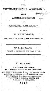 The Arithmetician's Assistant, Being a Complete System of Practical Arithmetic, Etc