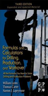 Formulas and Calculations for Drilling, Production, and Workover: All the Formulas You Need to Solve Drilling and Production Problems, Edition 3