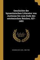 Geschichte Der Byzantinischen Litteratur Von Justinian Bis Zum Ende Des Ostr  mischen Reiches  527 1453 PDF