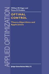 Optimal Control: Theory, Algorithms, and Applications