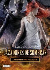 Ciudad del fuego celestial. Cazadores de sombras 6 (versión mexicana): Cazadores de sombras 6