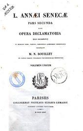 L. Annaei Senecae Pars Secunda sive Opera declamatoria quae recognovit ... M. N. Bouillet