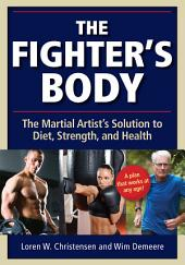 Fighter's Body: The Martial Artist's Solution to Diet, Strength, and Health
