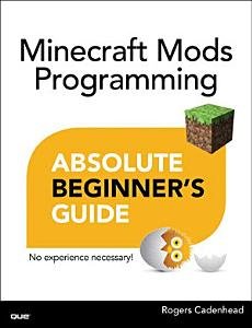 Absolute Beginner s Guide to Minecraft Mods Programming Book